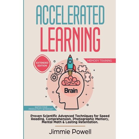 Accelerated Learning: Proven Scientific Advanced Techniques for Speed Reading, Comprehension, Photographic Memory, Mental Math & Lasting Retention. Watch Your Productivity Skyrocket! (Expanded) (Paper