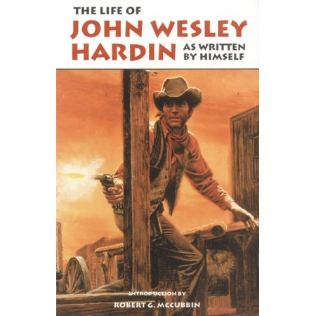 The Life of John Wesley Hardin : As Written By Himself