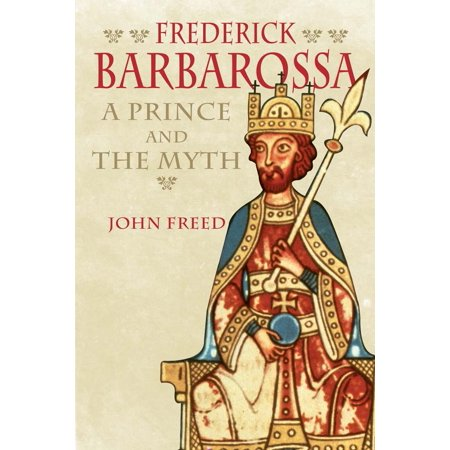 Frederick Barbarossa   The Prince And The Myth