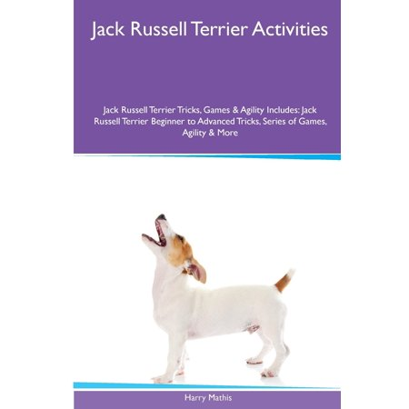 Jack Russell Rough - Jack Russell Terrier Activities Jack Russell Terrier Tricks, Games & Agility. Includes : Jack Russell Terrier Beginner to Advanced Tricks, Series of Games, Agility and More