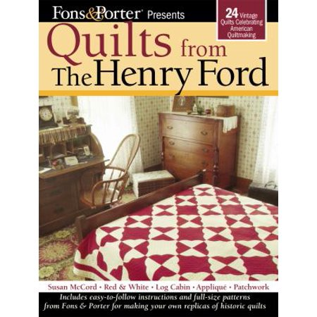 Fons & Porter Presents Quilts from the Henry Ford: 24 Vintage Quilts Celebrating American Quiltmaking