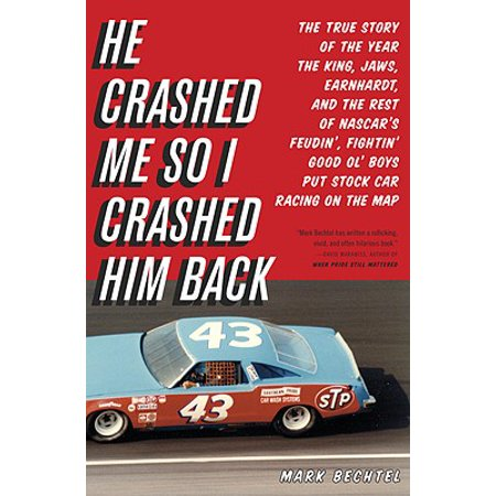 He Crashed Me So I Crashed Him Back : The True Story of the Year the King, Jaws, Earnhardt, and the Rest of NASCAR's Feudin', Fightin' Good Ol' Boys Put Stock Car Racing on the (Good Car Names For A Silver Car)
