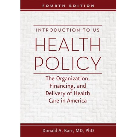 Introduction to US Health Policy : The Organization, Financing, and Delivery of Health Care in America