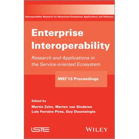 Enterprise Interoperability  Research And Applications In Service Oriented Ecosystem  Proceedings Of The 5Th International Ifip Working Conference Iwei 2013