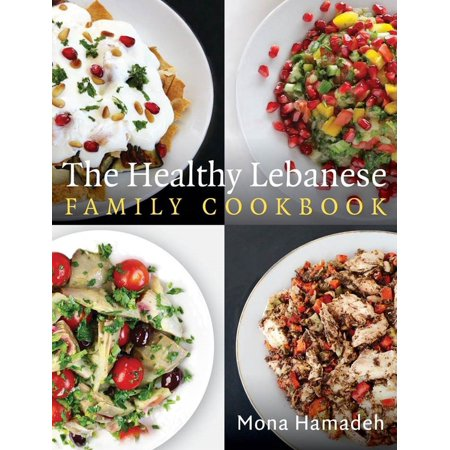 The Healthy Lebanese Family Cookbook : Using authentic Lebanese superfoods in your everyday (Mission Fashion Lebanon)