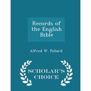 Records of the English Bible - Scholar's Choice Edition