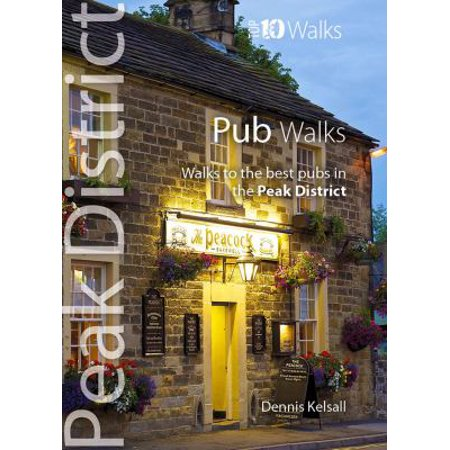 Pub Walks - Walks to the best pubs in the Peak District (Peak District: Top 10 Walks)
