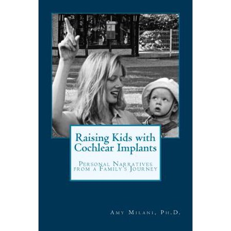 Raising Kids with Cochlear Implants : Personal Narratives from a Family's Journey ()