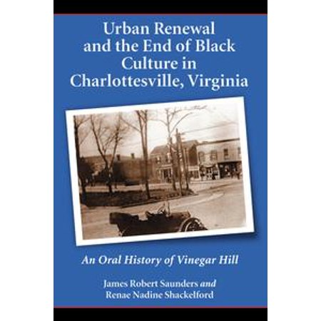 Urban Renewal and the End of Black Culture in Charlottesville, Virginia - eBook ()