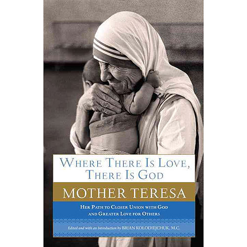 Where There Is Love, There Is God: A Path to Closer Union With God and Greater Love for Others