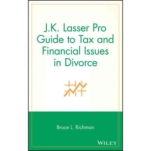 J.K. Lasser Pro Guide to Tax and Financial Issues in Divorce