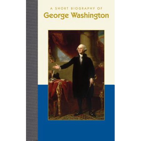 A Short Biography of George Washington
