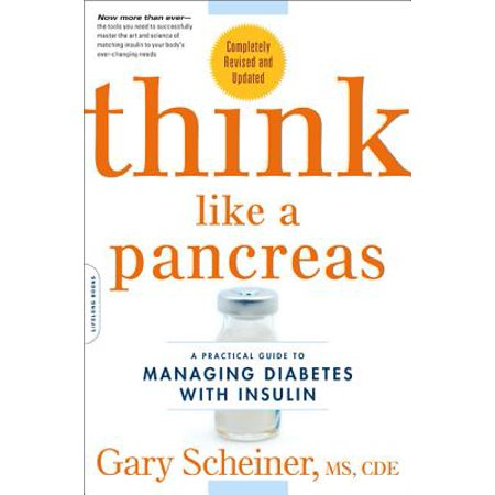 Think Like a Pancreas : A Practical Guide to Managing Diabetes with Insulin--Completely Revised and Updated