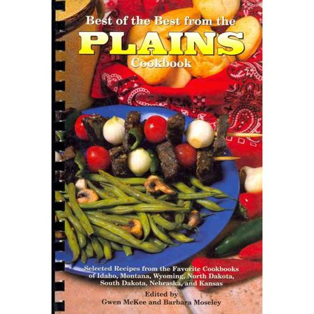 Best Of The Best From The Plains Cookbook  Selected Recipes From The Favorite Cookbooks Of Idaho  Montana  Wyoming  North Dakota  South Dakota  Nebraska  And Kansas