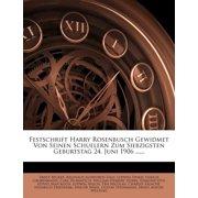 Festschrift Harry Rosenbusch Gewidmet Von Seinen Schuelern Zum Siebzigsten Geburtstag 24. Juni 1906 ......