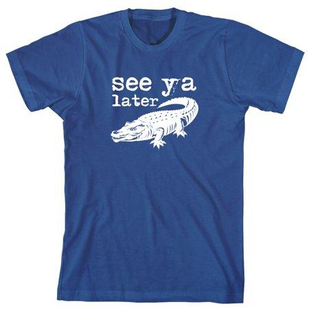 See Ya Later Gator Men's Shirt - ID: 1159