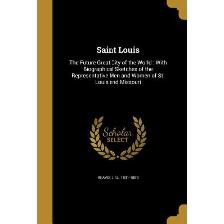 Saint Louis : The Future Great City of the World: With Biographical Sketches of the Representative Men and Women of St. Louis and Missouri](Party City Saint Louis Missouri)