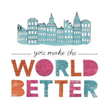 You Make the World Better (Help Make The World A Better Place)