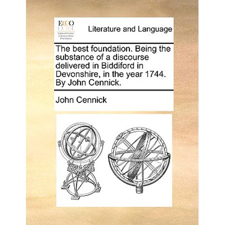 The Best Foundation. Being the Substance of a Discourse Delivered in Biddiford in Devonshire, in the Year 1744. by John