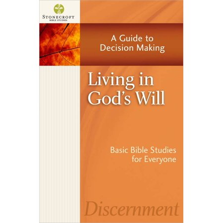 Living in God's Will : A Guide to Decision Making