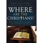 Where Are the Christians: The Unrealized Potential of a Divided Religion (Hardcover)