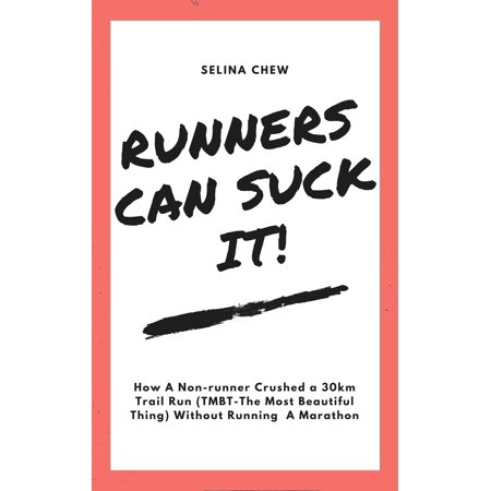 Runners Can Suck It! How a non-runner crushed a 30 km trail run (TMBT- The Most Beautiful Thing) without having to run a marathon -