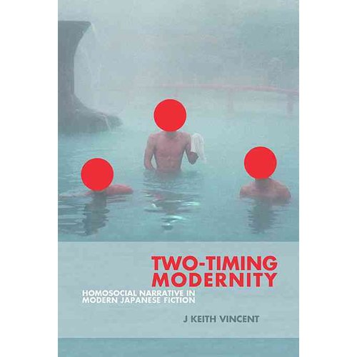 Two-Timing Modernity: Homosocial Narrative in Modern Japanese Fiction