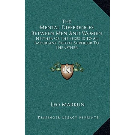 The Mental Differences Between Men and Women : Neither of the Sexes Is to an Important Extent Superior to the