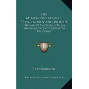 The Mental Differences Between Men and Women : Neither of the Sexes Is to an Important Extent Superior to the Other