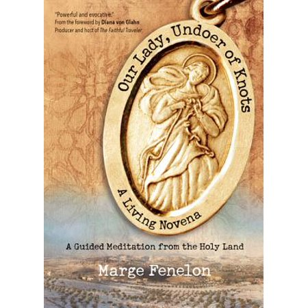 Our Lady, Undoer of Knots : A Living Novena (54 Day Rosary Novena To Our Lady)