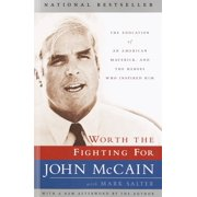 Worth the Fighting For : The Education of an American Maverick, and the Heroes Who Inspired Him