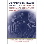 (Jefferson Davis in Blue : The Life of Sherman's Relentless Warrior)