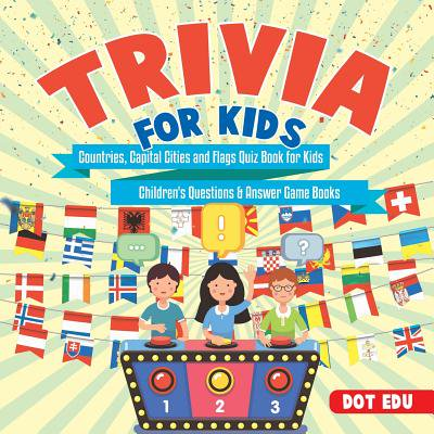 Trivia for Kids - Countries, Capital Cities and Flags Quiz Book for Kids - Children's Questions & Answer Game Books