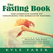 Fasting Book, The - The Complete Guide to Unlocking the Miracle of Fasting - Audiobook