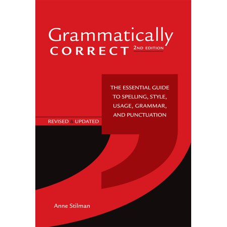 Grammatically Correct : The Essential Guide to Spelling, Style, Usage, Grammar, and