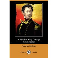 A Sailor of King George : The Journals of Captain Frederick Hoffman, R.N. 1793-1814 (Illustrated Edition) (Dodo Press)