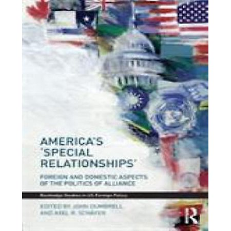Americas Special Relationships  Foreign And Domestic Aspects Of The Polititcs Of Alliance
