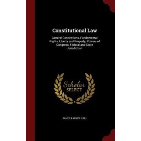 Constitutional Law  General Conceptions  Fundamental Rights  Liberty And Property  Powers Of Congress  Federal And State Jurisdiction