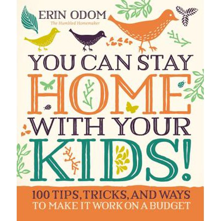 You Can Stay Home with Your Kids! : 100 Tips, Tricks, and Ways to Make It Work on a Budget - Ways To Scare Trick Or Treaters