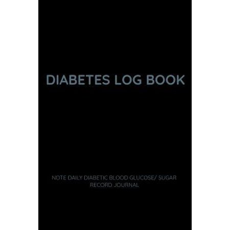Diabetes Log Book Note Daily Diabetic Blood Glucose/ Sugar Record Journal: Easy Tracking of Meals, Blood Sugar and Insulin with Notes - A Food Diary f