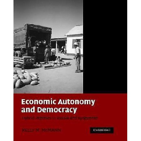 Economic Autonomy And Democracy   Hybrid Regimes In Russia And Kyrgyzstan
