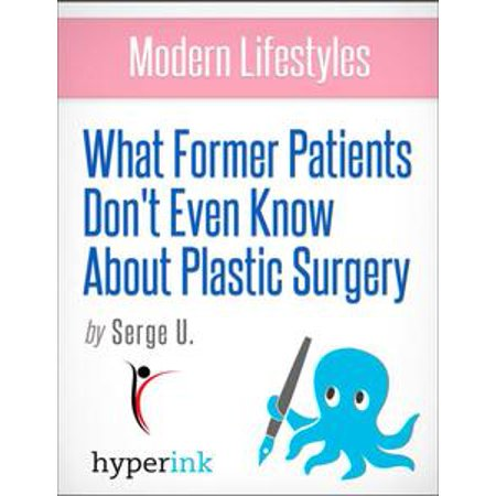 What Former Patients Don't Even Know About Plastic Surgery - eBook (Plastic Surgery Patient Halloween)