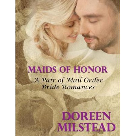 Maids of Honor – a Pair of Mail Order Bride Romances -