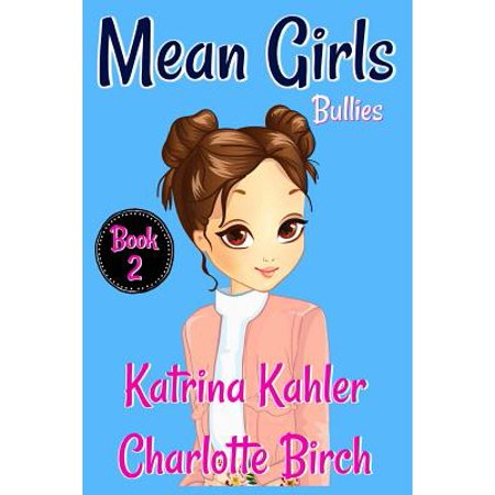 Mean Girls - Book 2 : Bullies!: Books for Girls Aged 9-12 (Mean Girl Quotes Halloween)