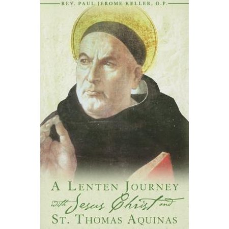 A Lenten Journey with Jesus Christ and St. Thomas Aquinas : Daily Gospel Readings with Selections from the Writings of St. Thomas