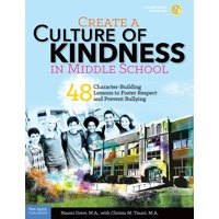 Create a Culture of Kindness in Middle School : 48 Character-Building Lessons to Foster Respect and Prevent Bullying
