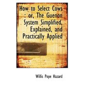 How to Select Cows : Or, the Guenon System Simplified, Explained, and Practically Applied