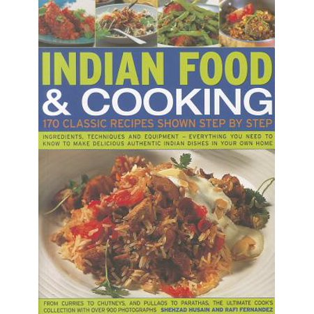Indian Food & Cooking: 170 Classic Recipes Shown Step by Step : Ingredients, Techniques and Equipment - Everything You Need to Know to Make Delicious Authentic Indian Dishes in Your Own (Best Indian Food Dishes To Order)