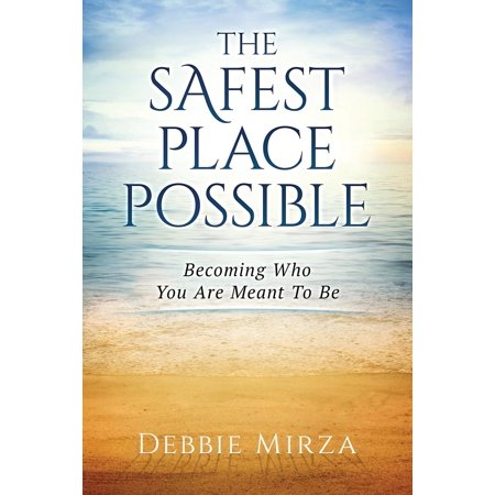 The Safest Place Possible : A Guide to Healing and