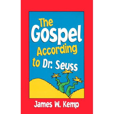 The Gospel According to Dr. Seuss : Snitches, Sneeches, and Other